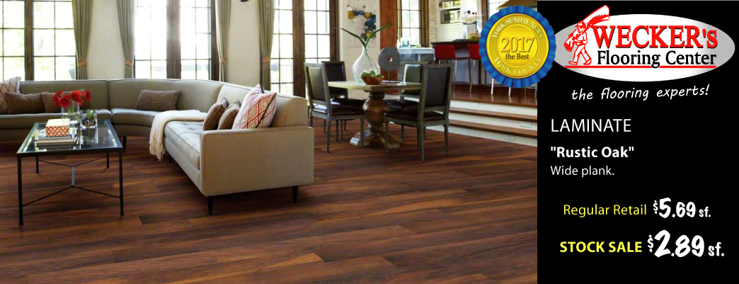 Wide plank Rustic Oak laminate $2.89 sq.ft., regular retail $5.69 sq.ft. - this month only at Weckers!
